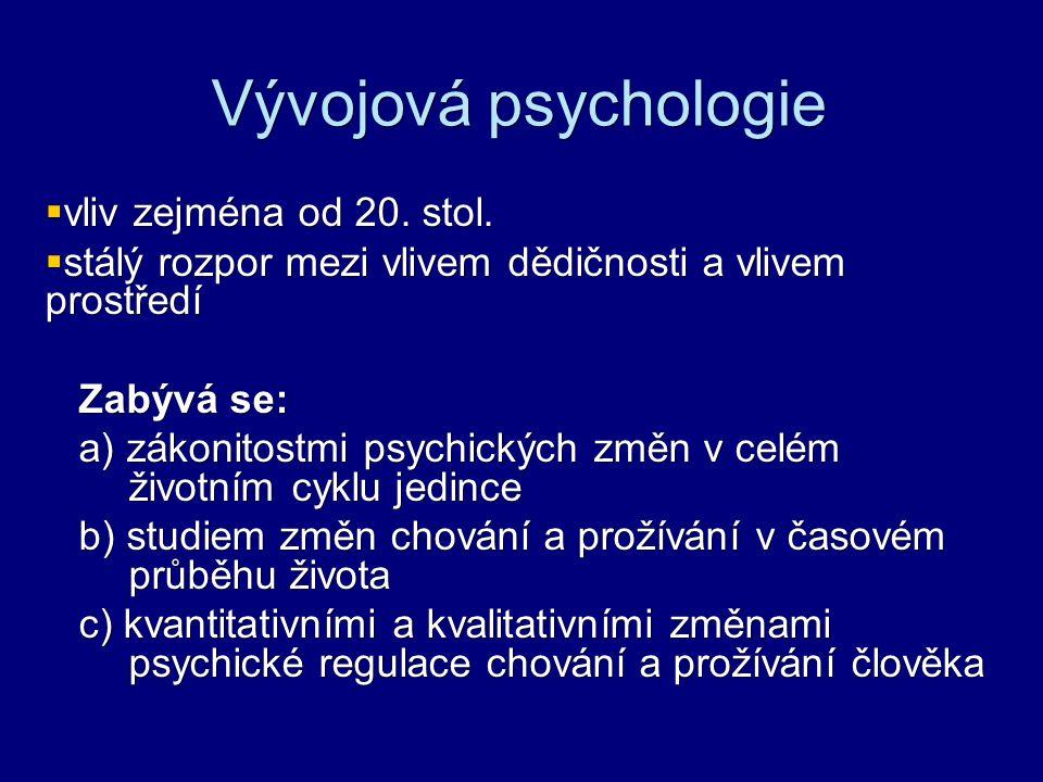 Vývojová psychologie  vliv zejména od 20. stol.  stálý rozpor mezi vlivem dědičnosti a vlivem prostředí Zabývá se: Zabývá se: a) zákonitostmi psychi