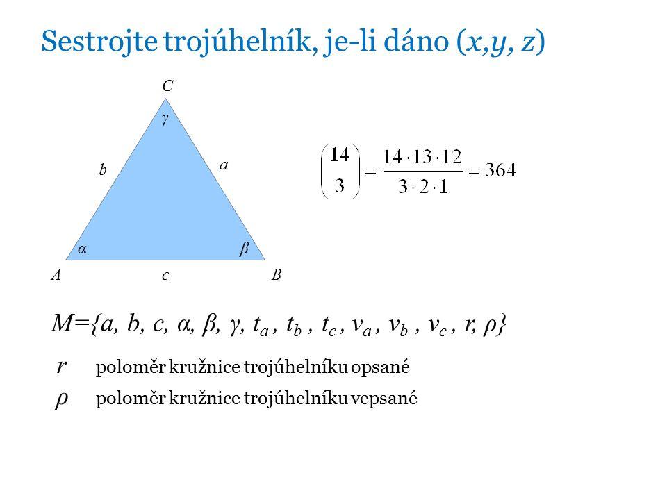 Sestrojte trojúhelník, je-li dáno (x,y, z) M={a, b, c, α, β, γ, t a, t b, t c, v a, v b, v c, r, ρ} αβ γ AB C a b c r poloměr kružnice trojúhelníku opsané ρ poloměr kružnice trojúhelníku vepsané