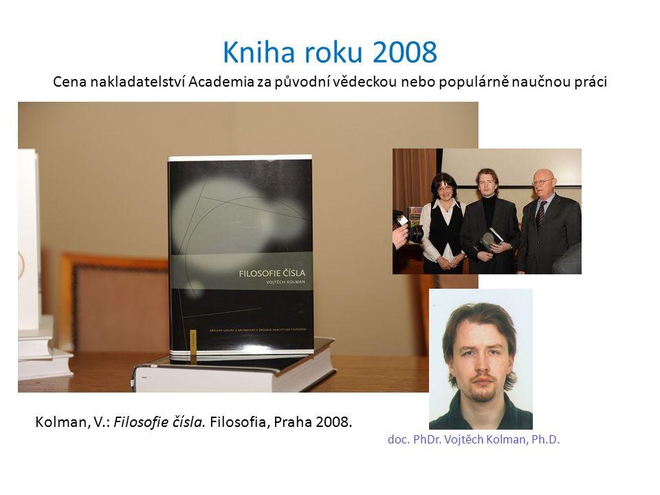 Kniha roku 2008 Cena nakladatelství Academia za původní vědeckou nebo populárně naučnou práci Kolman, V.: Filosofie čísla.