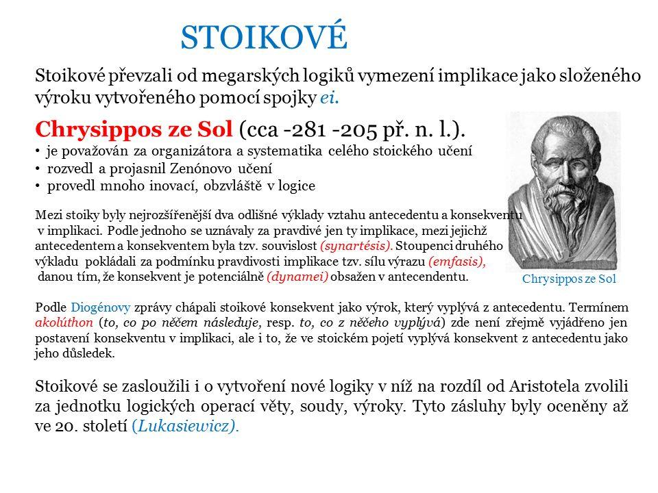 Stoikové převzali od megarských logiků vymezení implikace jako složeného výroku vytvořeného pomocí spojky ei.