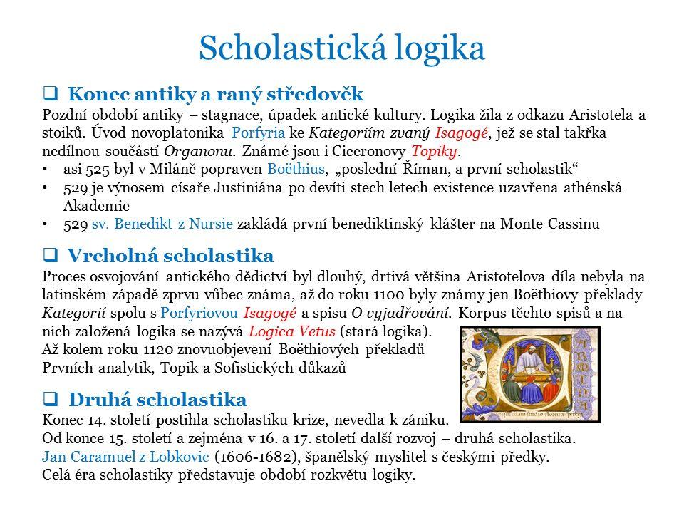 Scholastická logika  Konec antiky a raný středověk Pozdní období antiky – stagnace, úpadek antické kultury.