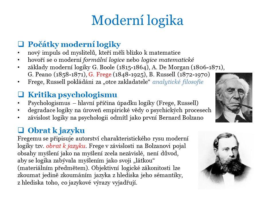 Moderní logika  Počátky moderní logiky nový impuls od myslitelů, kteří měli blízko k matematice hovoří se o moderní formální logice nebo logice matematické základy moderní logiky G.