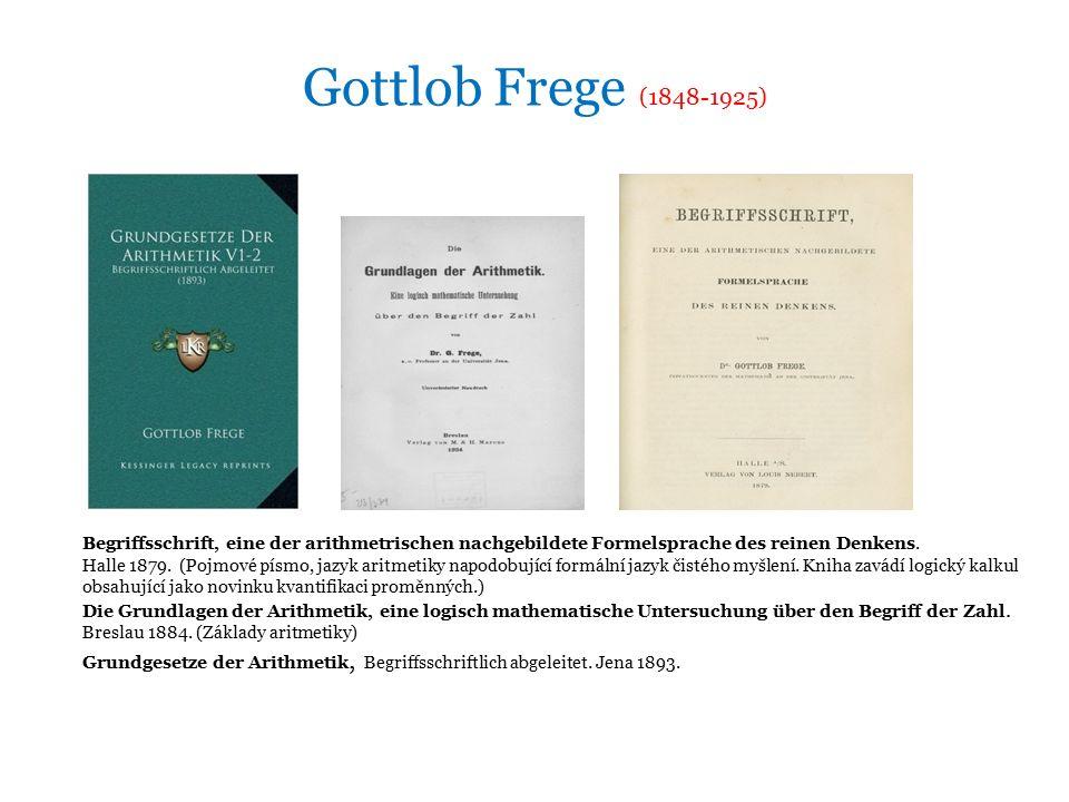 Gottlob Frege (1848-1925) Begriffsschrift, eine der arithmetrischen nachgebildete Formelsprache des reinen Denkens.
