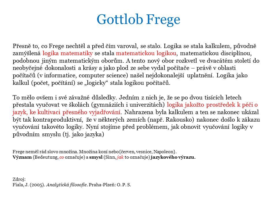 Gottlob Frege Přesně to, co Frege nechtěl a před čím varoval, se stalo.