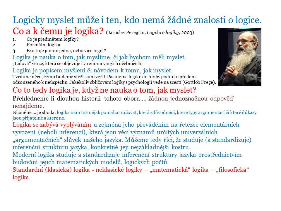 Logicky myslet může i ten, kdo nemá žádné znalosti o logice.