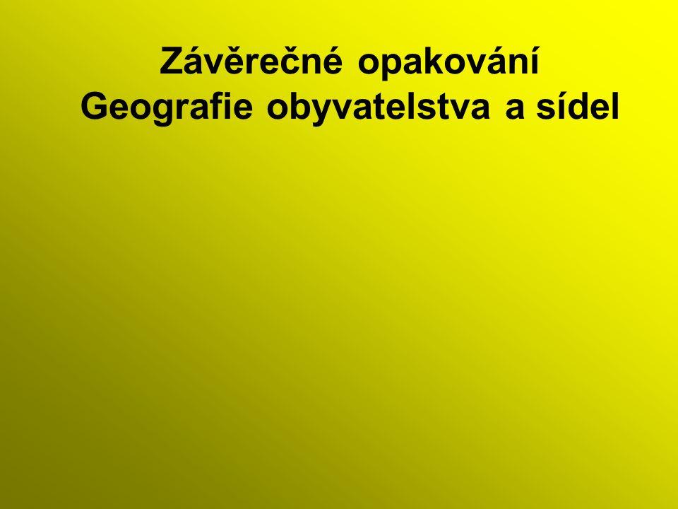 Závěrečné opakování Geografie obyvatelstva a sídel