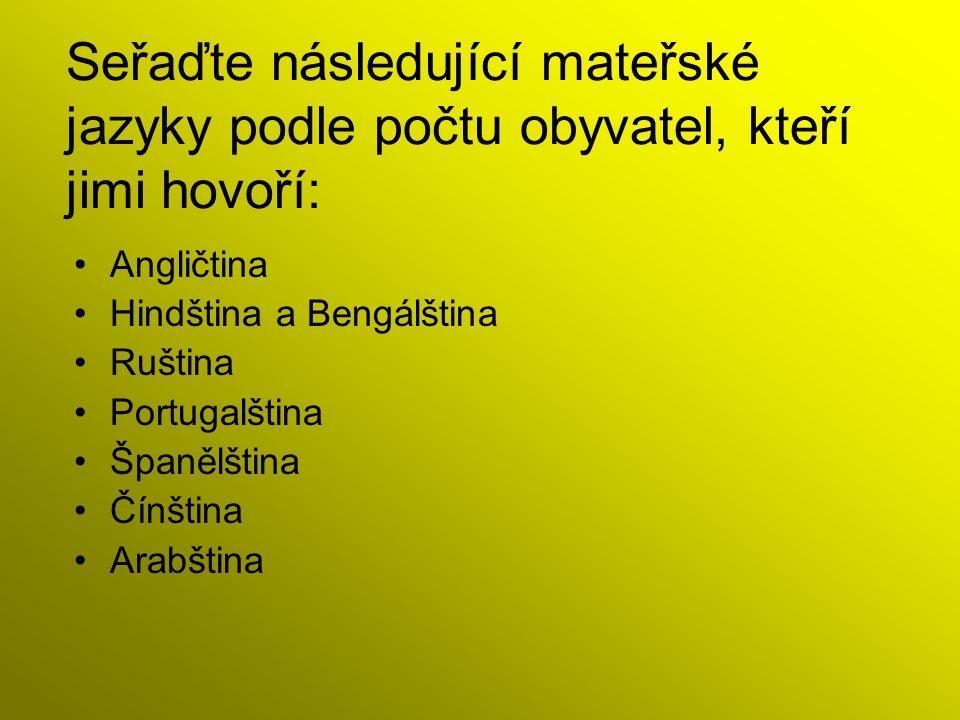 Seřaďte následující mateřské jazyky podle počtu obyvatel, kteří jimi hovoří: Angličtina Hindština a Bengálština Ruština Portugalština Španělština Čínština Arabština