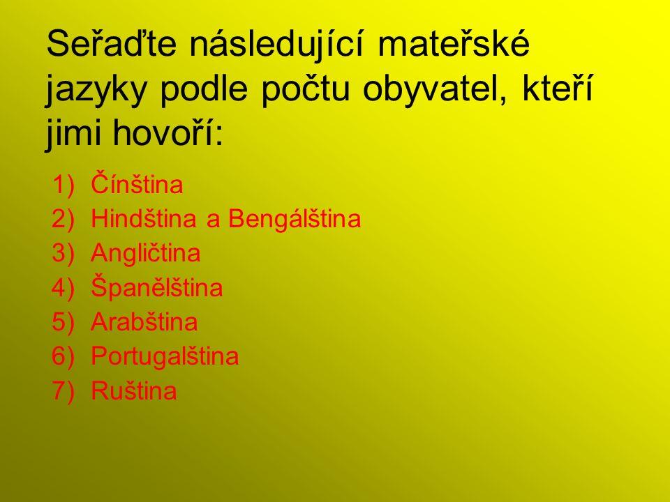 Seřaďte následující mateřské jazyky podle počtu obyvatel, kteří jimi hovoří: 1)Čínština 2)Hindština a Bengálština 3)Angličtina 4)Španělština 5)Arabština 6)Portugalština 7)Ruština