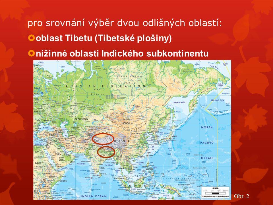 pro srovnání výběr dvou odlišných oblastí:  oblast Tibetu (Tibetské plošiny)  nížinné oblasti Indického subkontinentu Obr.