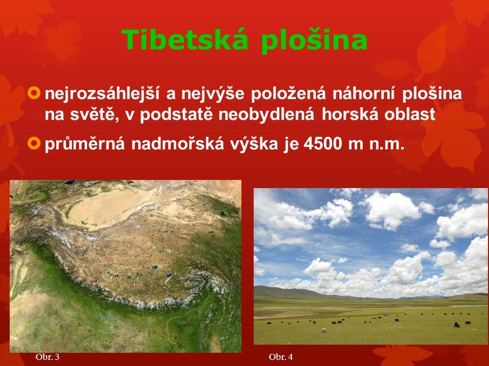 Tibetská plošina  nejrozsáhlejší a nejvýše položená náhorní plošina na světě, v podstatě neobydlená horská oblast  průměrná nadmořská výška je 4500 m n.m.