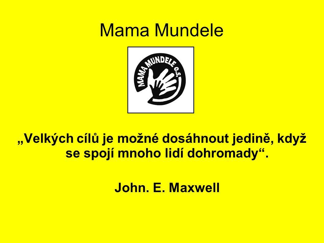 """Mama Mundele """"Velkých cílů je možné dosáhnout jedině, když se spojí mnoho lidí dohromady ."""