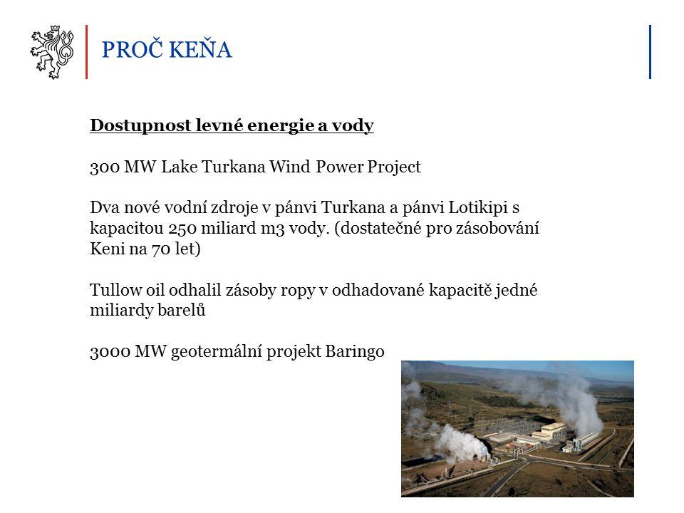 PROČ KEŇA Dostupnost levné energie a vody 300 MW Lake Turkana Wind Power Project Dva nové vodní zdroje v pánvi Turkana a pánvi Lotikipi s kapacitou 250 miliard m3 vody.
