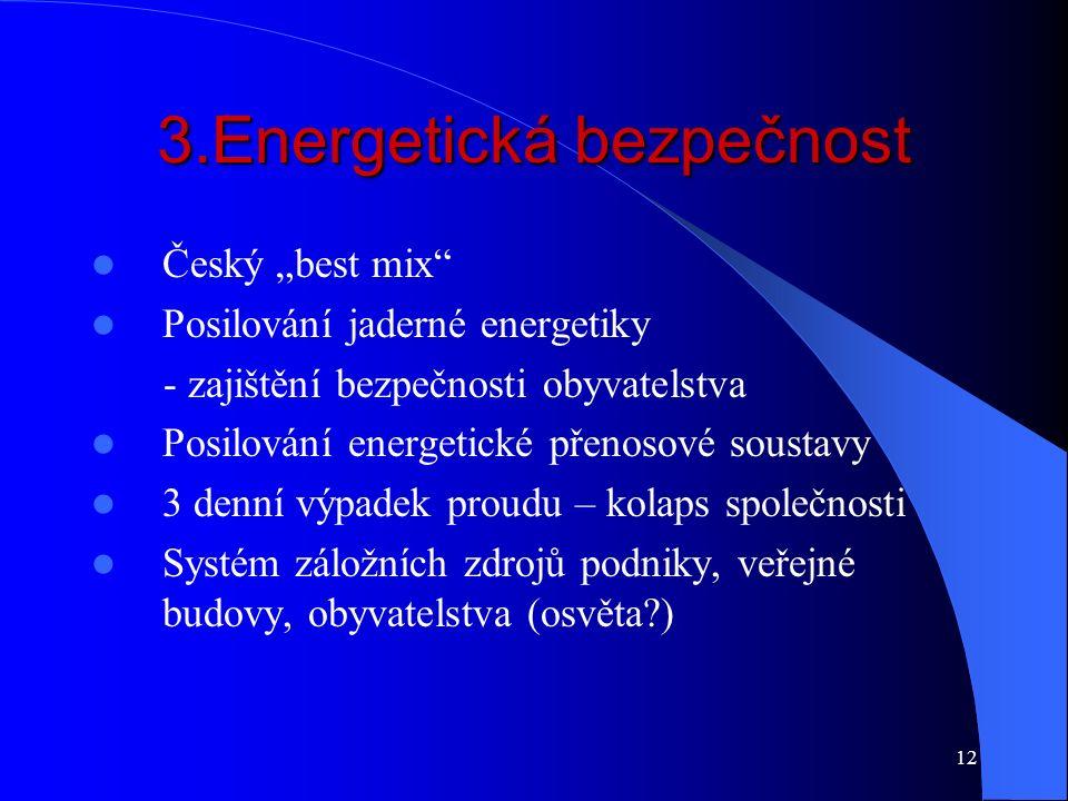 """12 3.Energetická bezpečnost Český """"best mix"""" Posilování jaderné energetiky - zajištění bezpečnosti obyvatelstva Posilování energetické přenosové soust"""