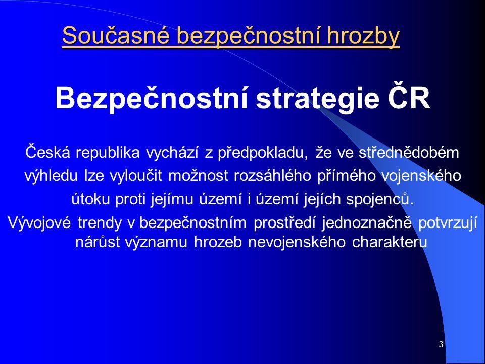 3 Současné bezpečnostní hrozby Bezpečnostní strategie ČR Česká republika vychází z předpokladu, že ve střednědobém výhledu lze vyloučit možnost rozsáh