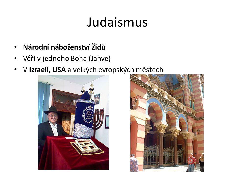 Judaismus Národní náboženství Židů Věří v jednoho Boha (Jahve) V Izraeli, USA a velkých evropských městech