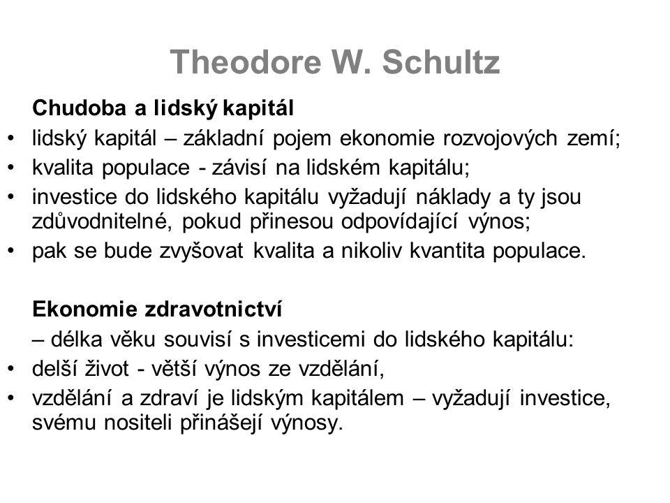 Theodore W. Schultz Chudoba a lidský kapitál lidský kapitál – základní pojem ekonomie rozvojových zemí; kvalita populace - závisí na lidském kapitálu;