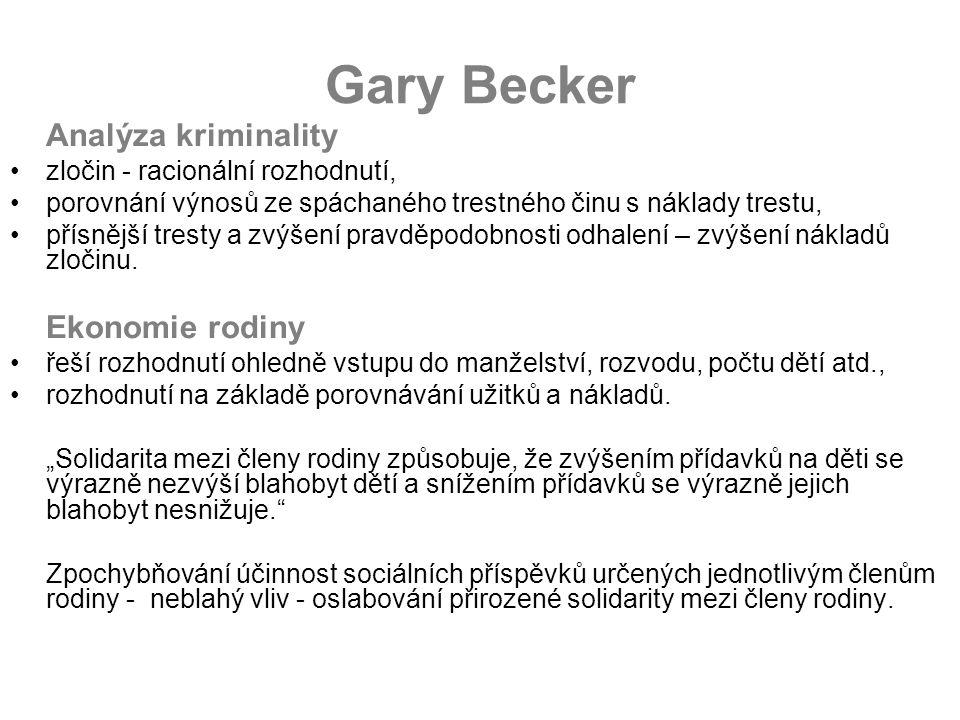 Gary Becker Analýza kriminality zločin - racionální rozhodnutí, porovnání výnosů ze spáchaného trestného činu s náklady trestu, přísnější tresty a zvý