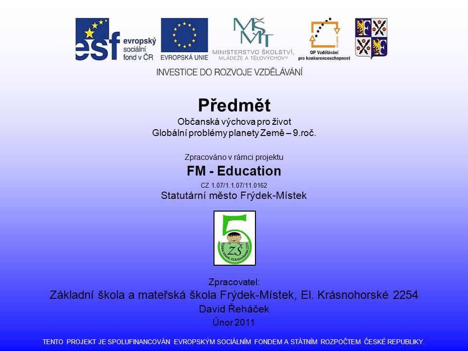 Předmět Občanská výchova pro život Globální problémy planety Země – 9.roč. Zpracováno v rámci projektu FM - Education CZ 1.07/1.1.07/11.0162 Statutárn