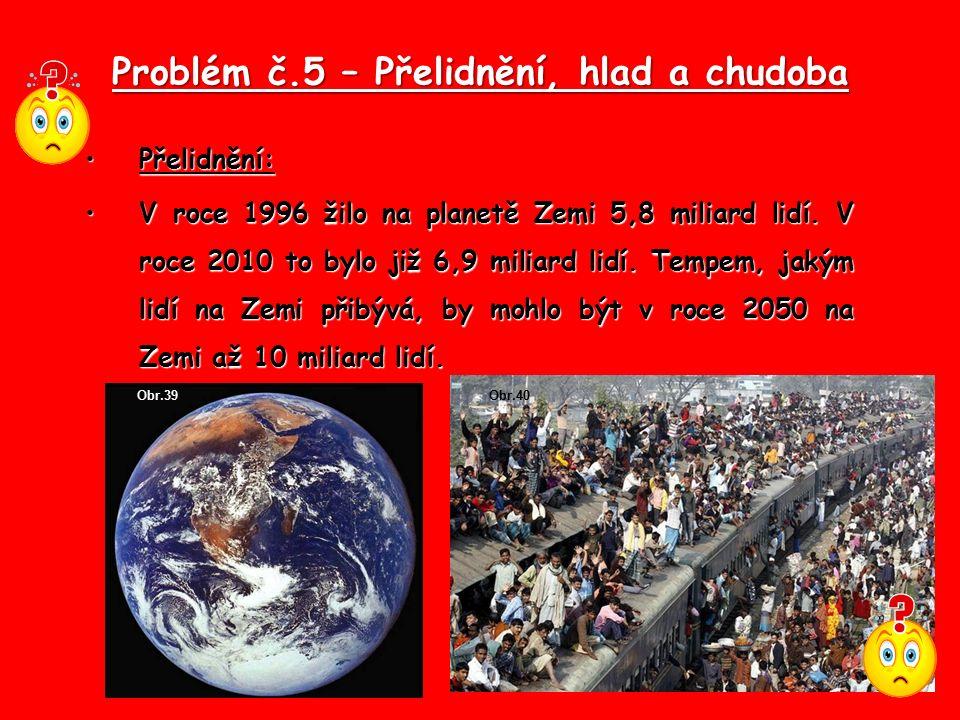 Problém č.5 – Přelidnění, hlad a chudoba Přelidnění:Přelidnění: V roce 1996 žilo na planetě Zemi 5,8 miliard lidí.