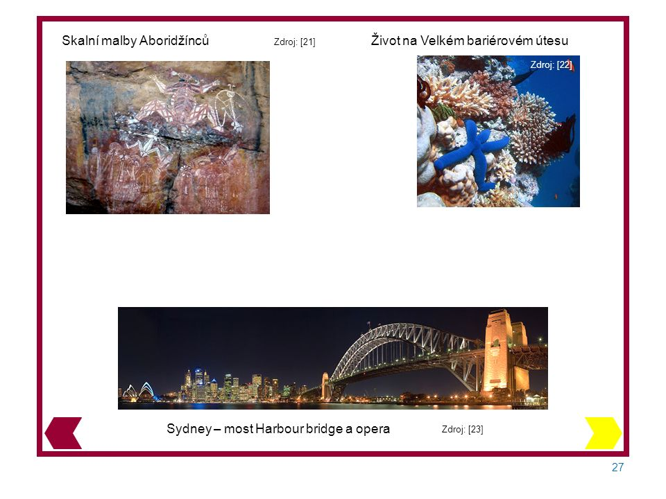 27 Sydney – most Harbour bridge a opera Zdroj: [23] Skalní malby Aboridžínců Zdroj: [21] Život na Velkém bariérovém útesu Zdroj: [22]