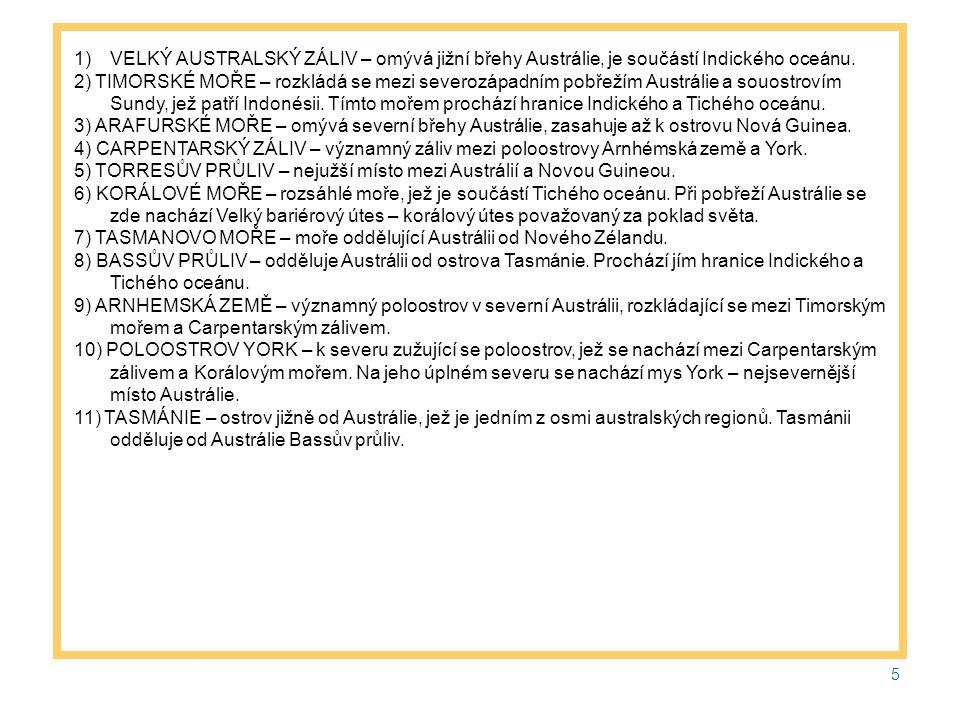 5 1)VELKÝ AUSTRALSKÝ ZÁLIV – omývá jižní břehy Austrálie, je součástí Indického oceánu.