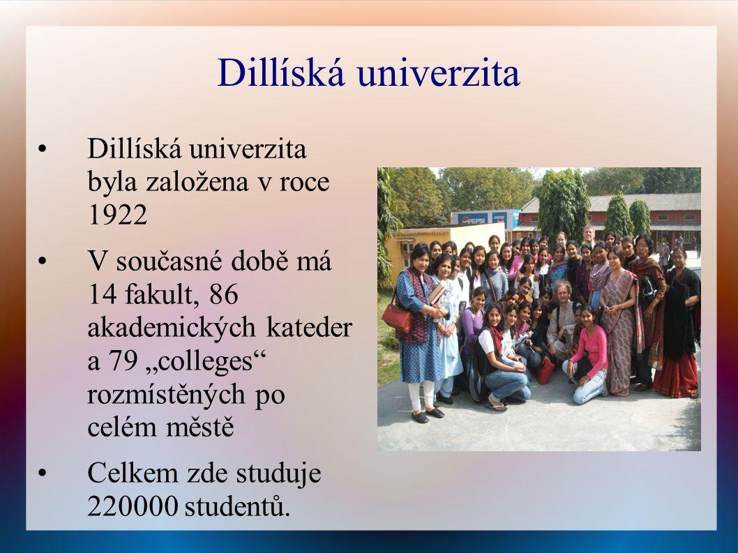 """Dillíská univerzita Dillíská univerzita byla založena v roce 1922 V současné době má 14 fakult, 86 akademických kateder a 79 """"colleges rozmístěných po celém městě Celkem zde studuje 220000 studentů."""
