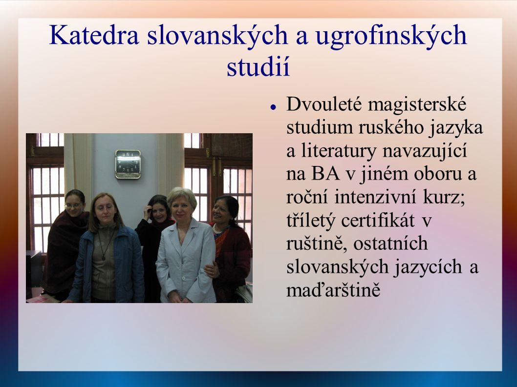 Katedra slovanských a ugrofinských studií Dvouleté magisterské studium ruského jazyka a literatury navazující na BA v jiném oboru a roční intenzivní kurz; tříletý certifikát v ruštině, ostatních slovanských jazycích a maďarštině
