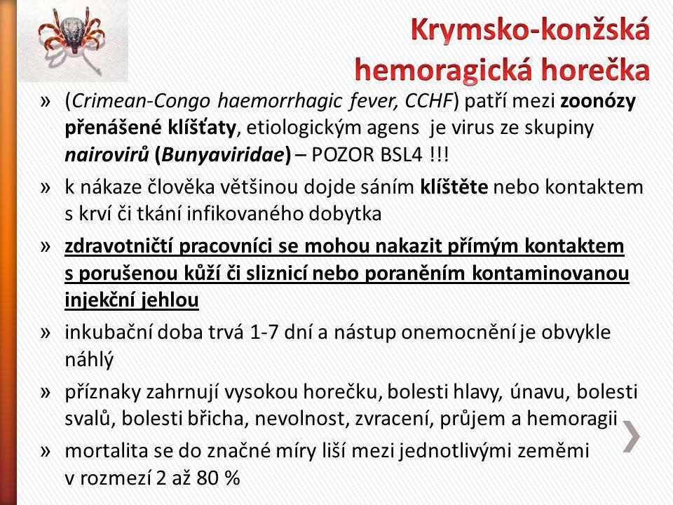 » (Crimean-Congo haemorrhagic fever, CCHF) patří mezi zoonózy přenášené klíšťaty, etiologickým agens je virus ze skupiny nairovirů (Bunyaviridae) – POZOR BSL4 !!.