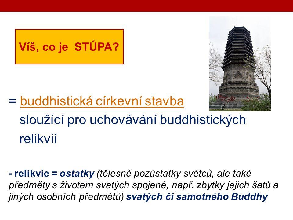 = buddhistická církevní stavbabuddhistická církevní stavba sloužící pro uchovávání buddhistických relikvií - relikvie = ostatky (tělesné pozůstatky světců, ale také předměty s životem svatých spojené, např.