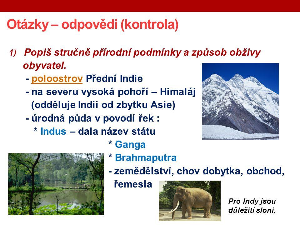 Otázky – odpovědi (kontrola) 1) Popiš stručně přírodní podmínky a způsob obživy obyvatel.