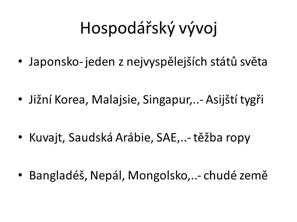 Hospodářský vývoj Japonsko- jeden z nejvyspělejších států světa Jižní Korea, Malajsie, Singapur,..- Asijští tygři Kuvajt, Saudská Arábie, SAE,..- těžba ropy Bangladéš, Nepál, Mongolsko,..- chudé země