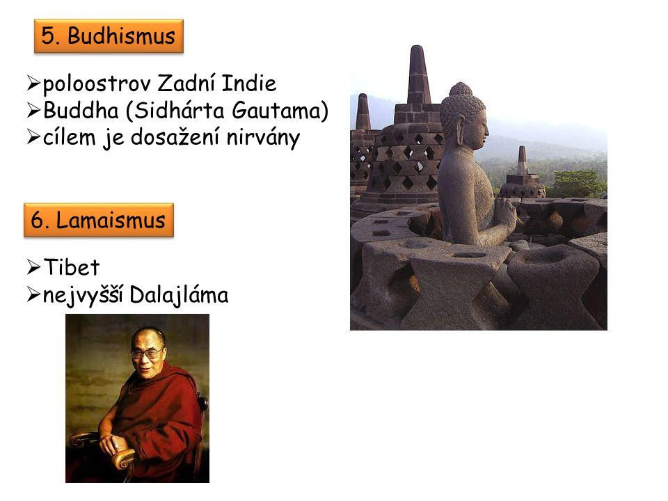 5. Budhismus  poloostrov Zadní Indie  Buddha (Sidhárta Gautama)  cílem je dosažení nirvány 6.