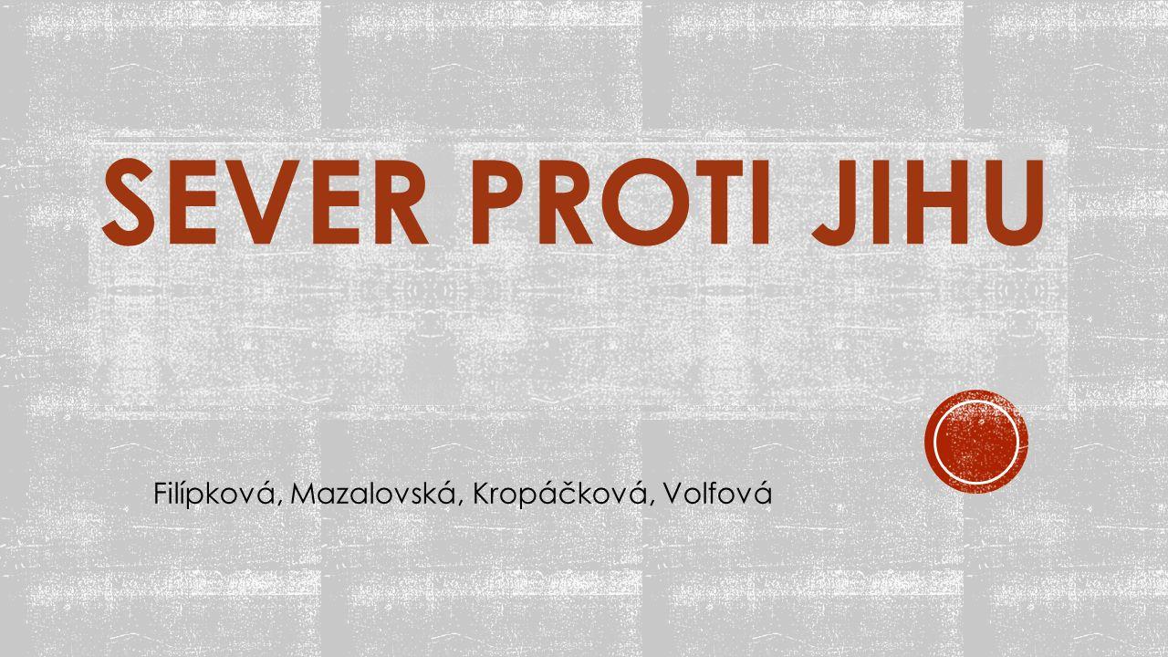 SEVER PROTI JIHU Filípková, Mazalovská, Kropáčková, Volfová