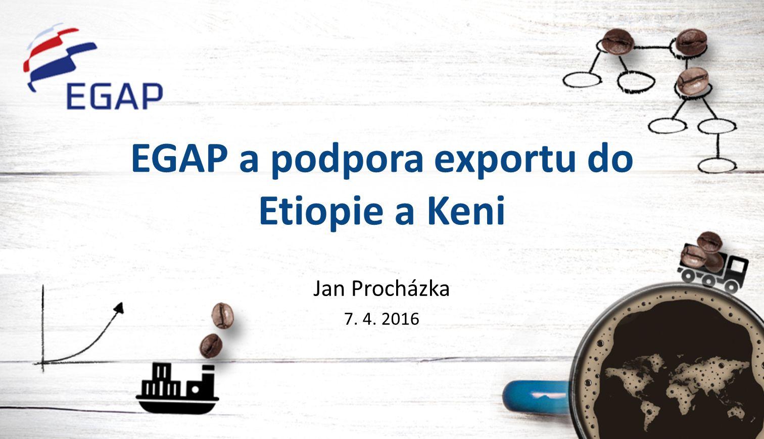 EGAP a podpora exportu do Etiopie a Keni Jan Procházka 7. 4. 2016
