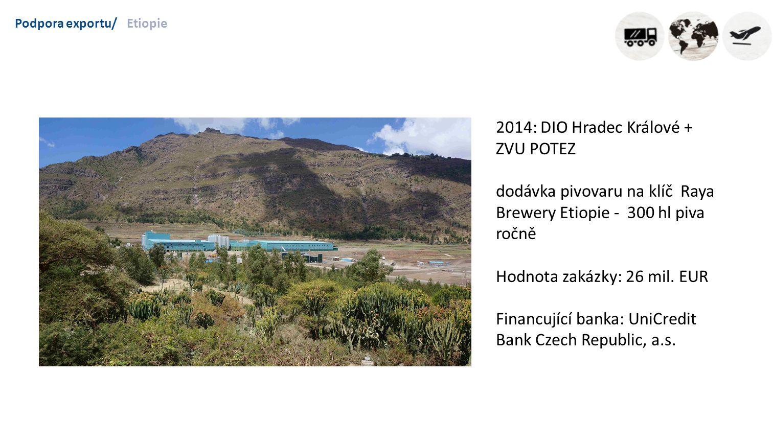 Podpora exportu/Etiopie 2014: DIO Hradec Králové + ZVU POTEZ dodávka pivovaru na klíč Raya Brewery Etiopie - 300 hl piva ročně Hodnota zakázky: 26 mil.