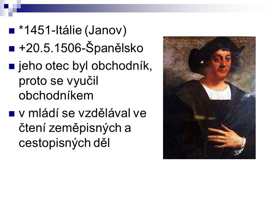 *1451-Itálie (Janov) +20.5.1506-Španělsko jeho otec byl obchodník, proto se vyučil obchodníkem v mládí se vzdělával ve čtení zeměpisných a cestopisných děl