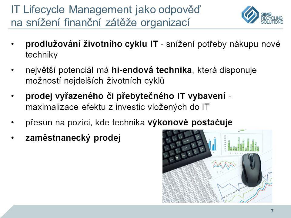 IT Lifecycle Management jako odpověď na snížení finanční zátěže organizací prodlužování životního cyklu IT - snížení potřeby nákupu nové techniky největší potenciál má hi-endová technika, která disponuje možností nejdelších životních cyklů prodej vyřazeného či přebytečného IT vybavení - maximalizace efektu z investic vložených do IT přesun na pozici, kde technika výkonově postačuje zaměstnanecký prodej 7