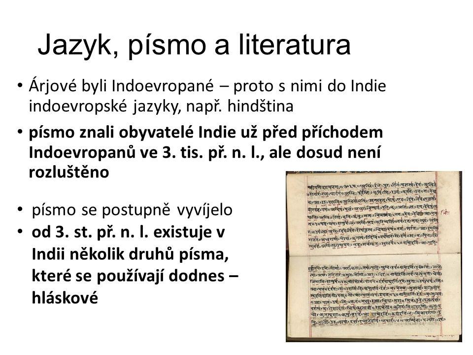 Jazyk, písmo a literatura Árjové byli Indoevropané – proto s nimi do Indie indoevropské jazyky, např. hindština písmo znali obyvatelé Indie už před př
