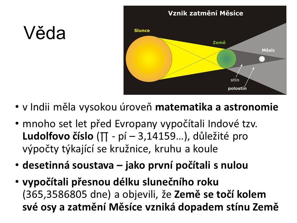 Věda v Indii měla vysokou úroveň matematika a astronomie mnoho set let před Evropany vypočítali Indové tzv. Ludolfovo číslo (∏ - pí – 3,14159…), důlež