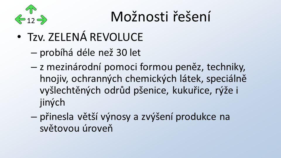 Tzv. ZELENÁ REVOLUCE – probíhá déle než 30 let – z mezinárodní pomoci formou peněz, techniky, hnojiv, ochranných chemických látek, speciálně vyšlechtě