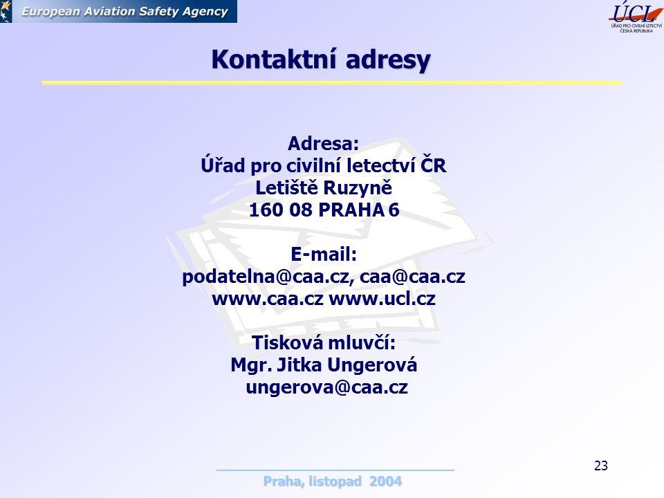 Praha, listopad 2004 23 Kontaktní adresy Adresa: Úřad pro civilní letectví ČR Letiště Ruzyně 160 08 PRAHA 6 E-mail: podatelna@caa.cz, caa@caa.cz www.caa.cz www.ucl.cz Tisková mluvčí: Mgr.