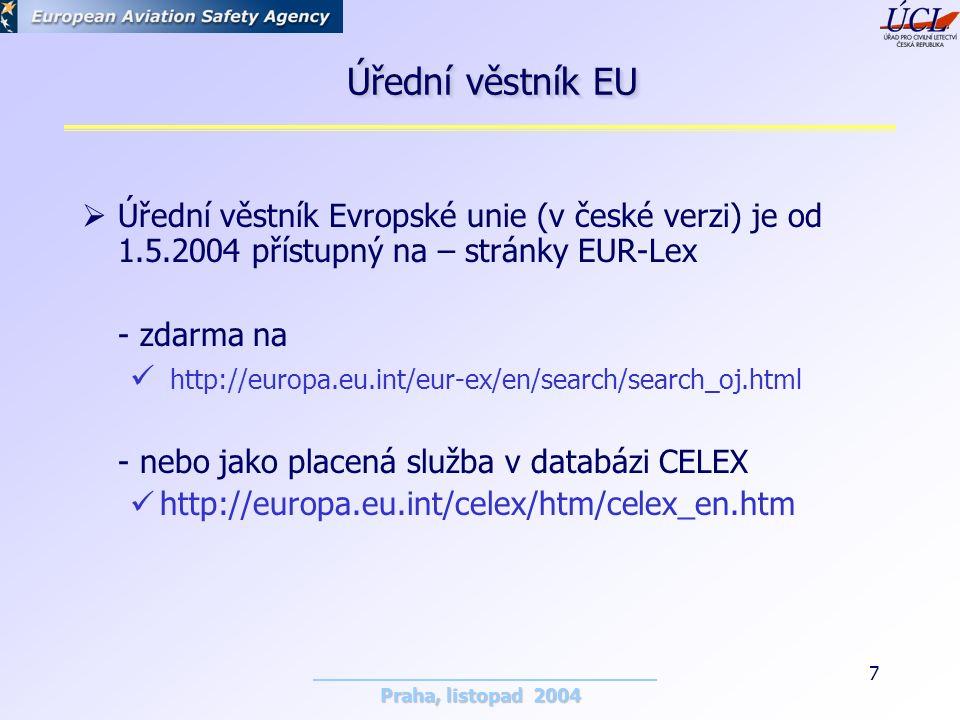 Praha, listopad 2004 7  Úřední věstník Evropské unie (v české verzi) je od 1.5.2004 přístupný na – stránky EUR-Lex - zdarma na http://europa.eu.int/eur-ex/en/search/search_oj.html - nebo jako placená služba v databázi CELEX http://europa.eu.int/celex/htm/celex_en.htm Úřední věstník EU