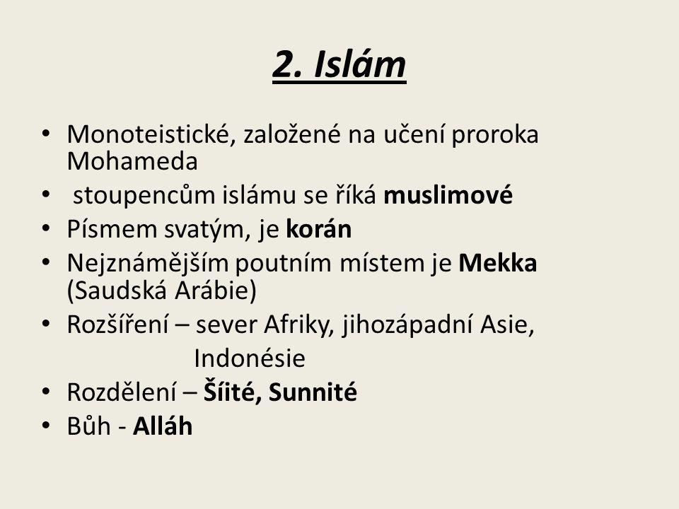 2. Islám Monoteistické, založené na učení proroka Mohameda stoupencům islámu se říká muslimové Písmem svatým, je korán Nejznámějším poutním místem je