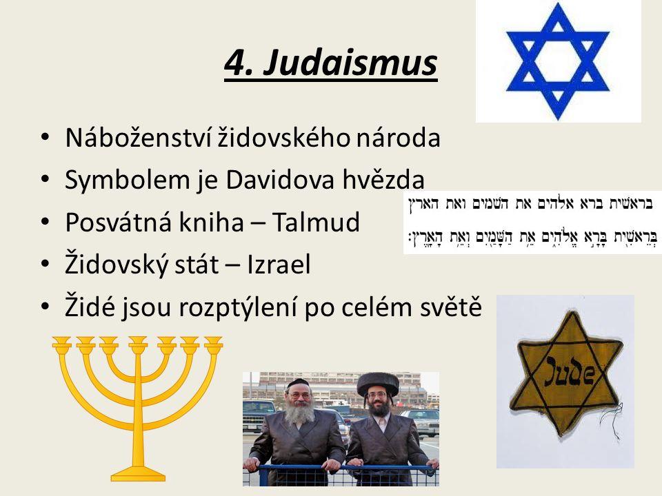 4. Judaismus Náboženství židovského národa Symbolem je Davidova hvězda Posvátná kniha – Talmud Židovský stát – Izrael Židé jsou rozptýlení po celém sv