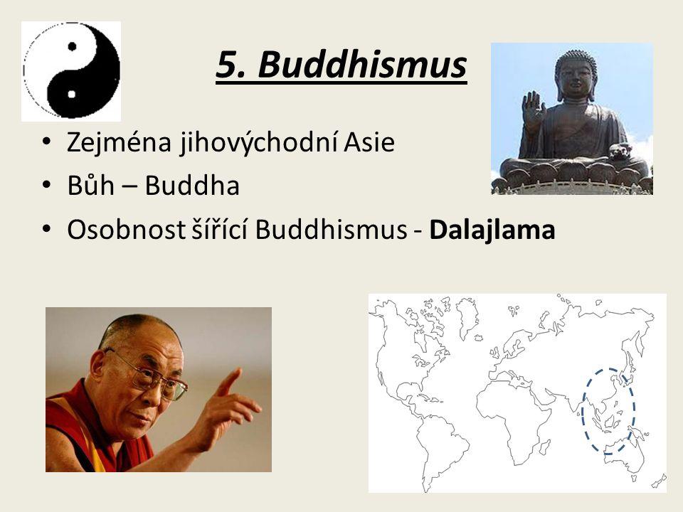 5. Buddhismus Zejména jihovýchodní Asie Bůh – Buddha Osobnost šířící Buddhismus - Dalajlama