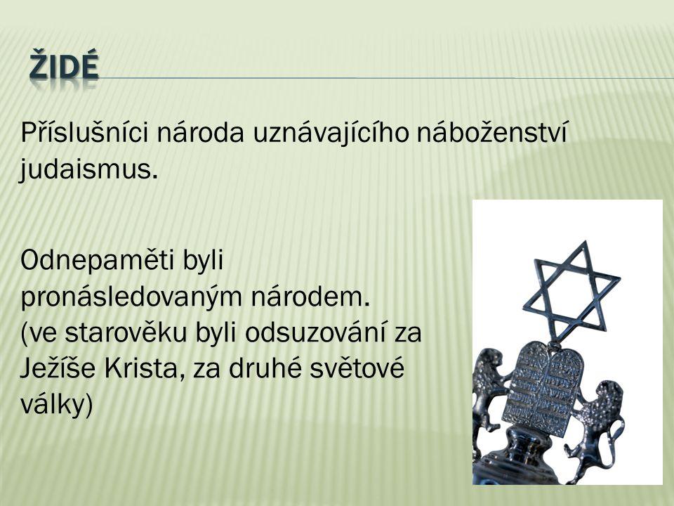 Příslušníci národa uznávajícího náboženství judaismus. Odnepaměti byli pronásledovaným národem. (ve starověku byli odsuzování za Ježíše Krista, za dru