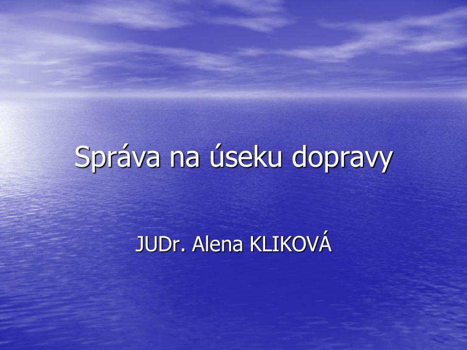 Správa na úseku dopravy JUDr. Alena KLIKOVÁ