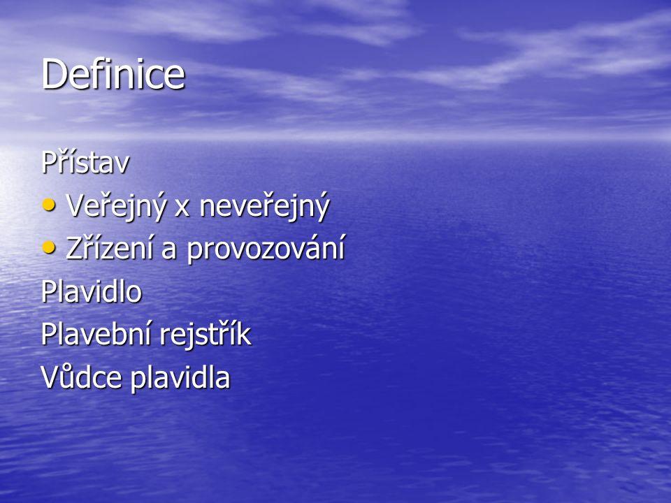 Definice Přístav Veřejný x neveřejný Veřejný x neveřejný Zřízení a provozování Zřízení a provozováníPlavidlo Plavební rejstřík Vůdce plavidla