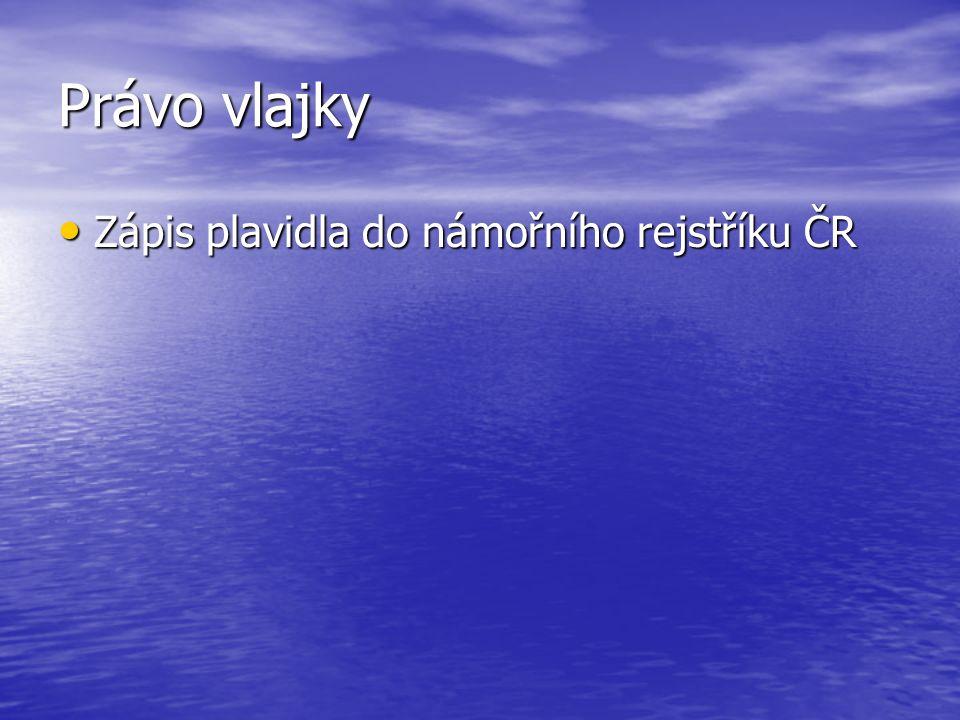 Právo vlajky Zápis plavidla do námořního rejstříku ČR Zápis plavidla do námořního rejstříku ČR