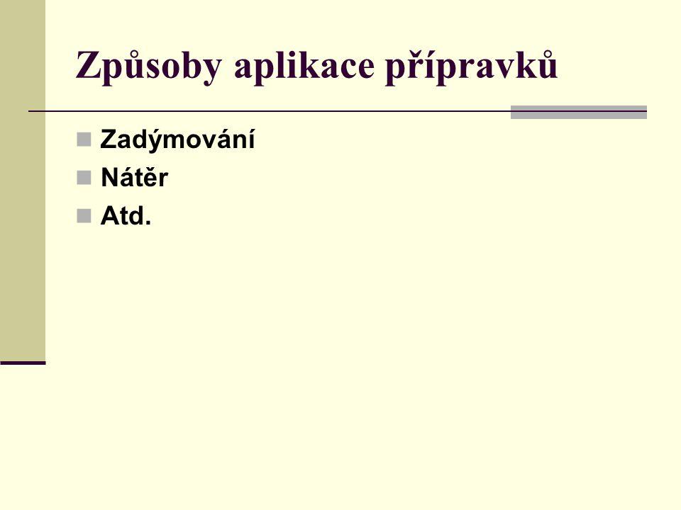Způsoby aplikace přípravků Zadýmování Nátěr Atd.